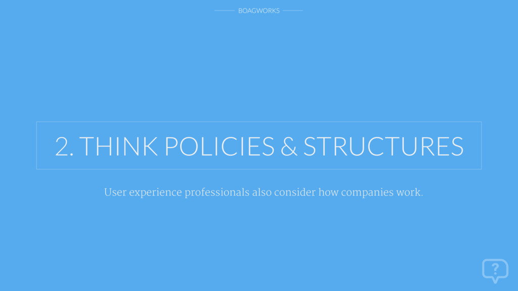 BOAGWORKS 2. THINK POLICIES & STRUCTURES User e...