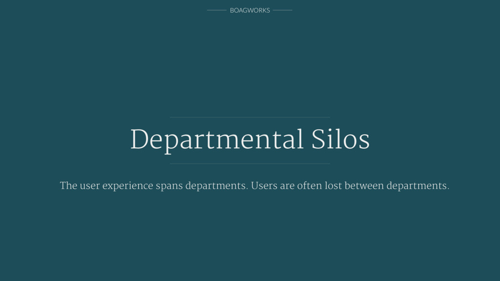 BOAGWORKS Departmental Silos The user experienc...