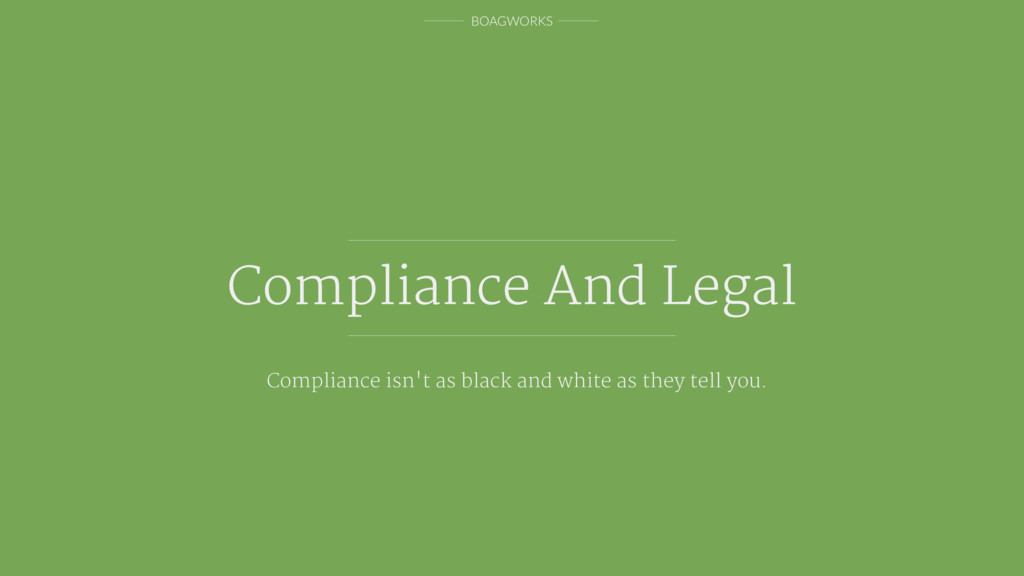 BOAGWORKS Compliance And Legal Compliance isn't...