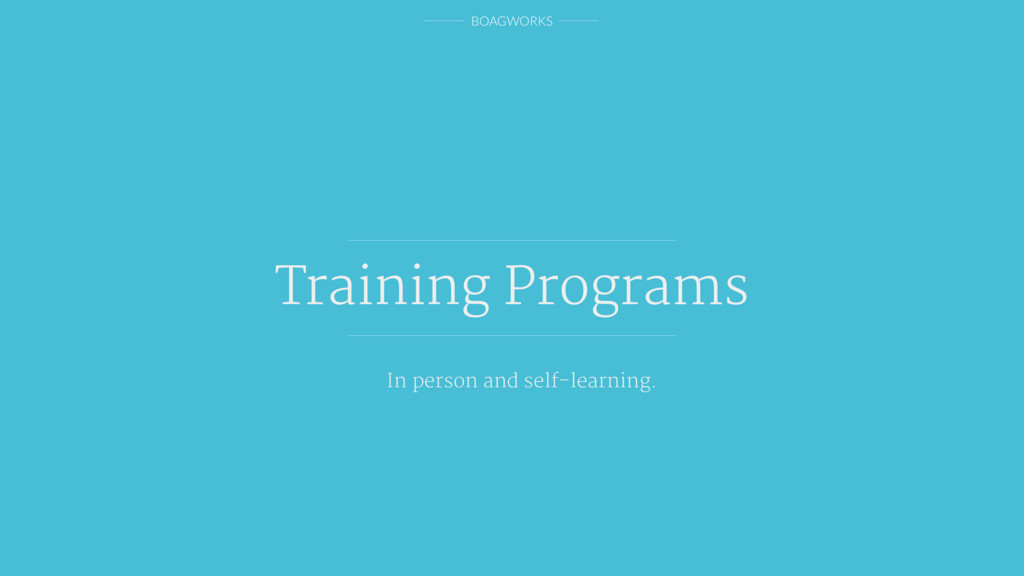 BOAGWORKS Training Programs In person and self-...