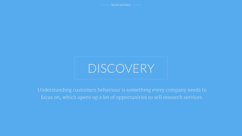 BOAGWORKS DISCOVERY Understanding customers beh...