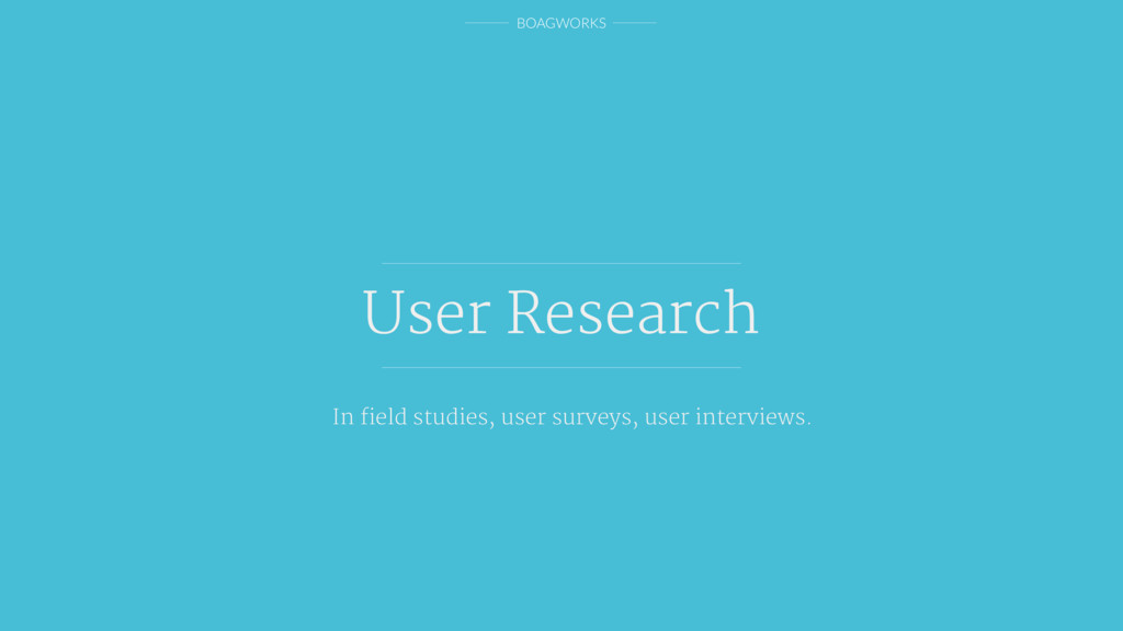 BOAGWORKS User Research In field studies, user s...