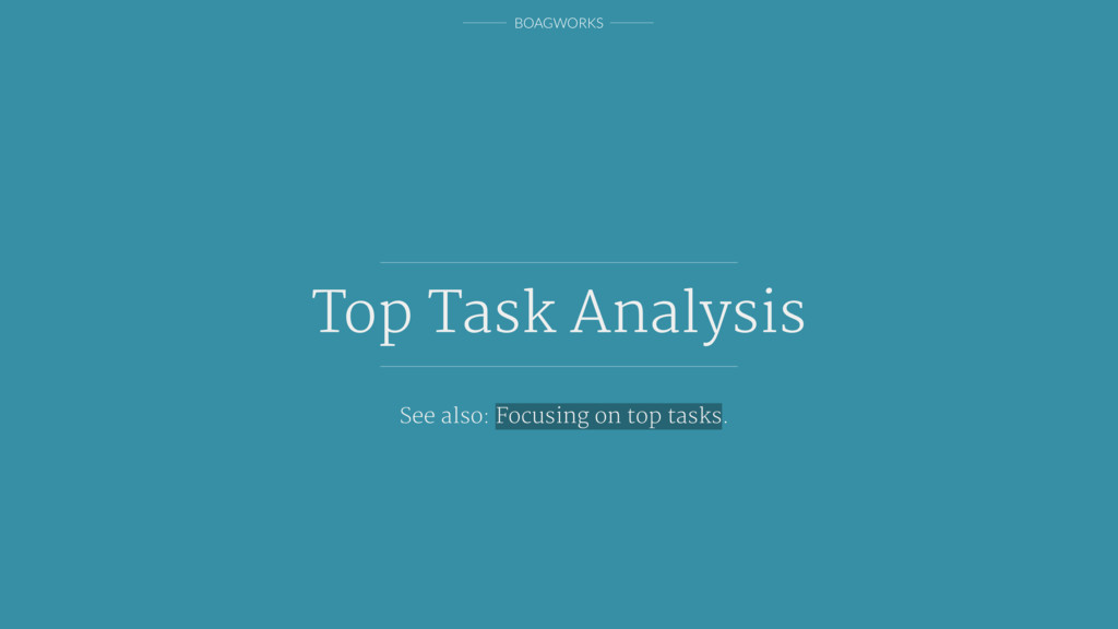 BOAGWORKS Top Task Analysis See also: Focusing ...