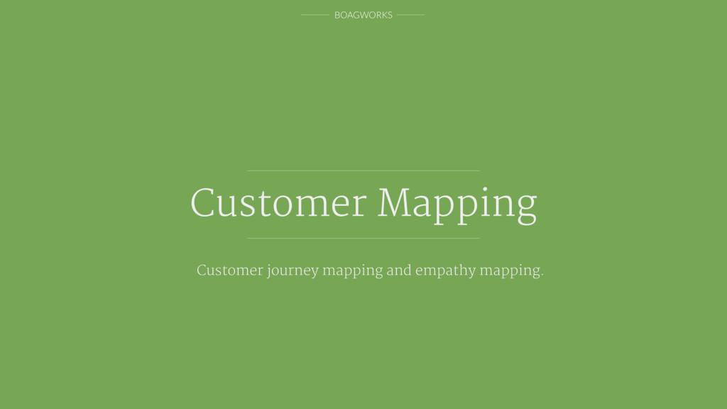 BOAGWORKS Customer Mapping Customer journey map...