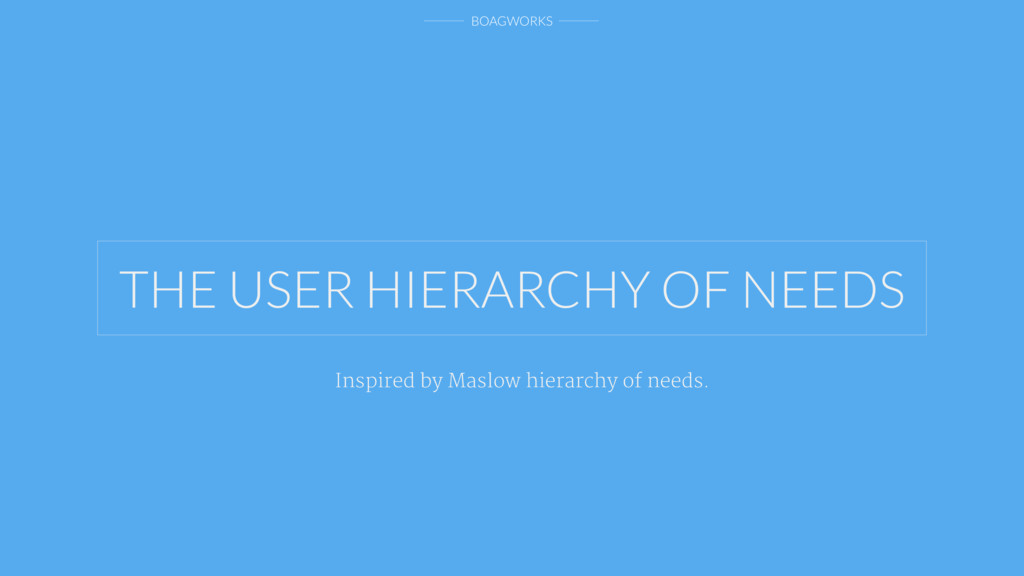 BOAGWORKS THE USER HIERARCHY OF NEEDS Inspired ...