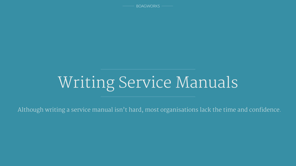 BOAGWORKS Writing Service Manuals Although writ...