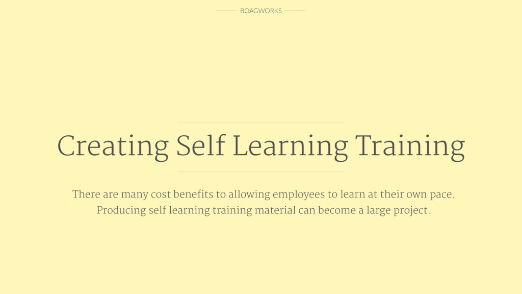 BOAGWORKS Creating Self Learning Training There...