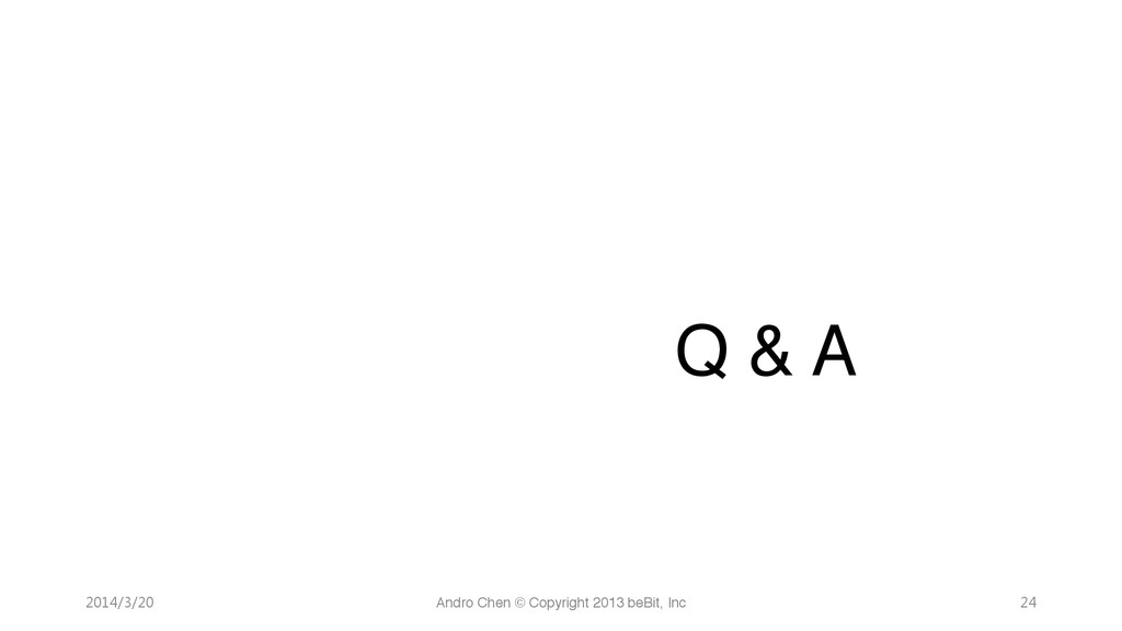 """ "" "" "" "" "" "" Q & A 2014/3/20 Andro Chen © ..."