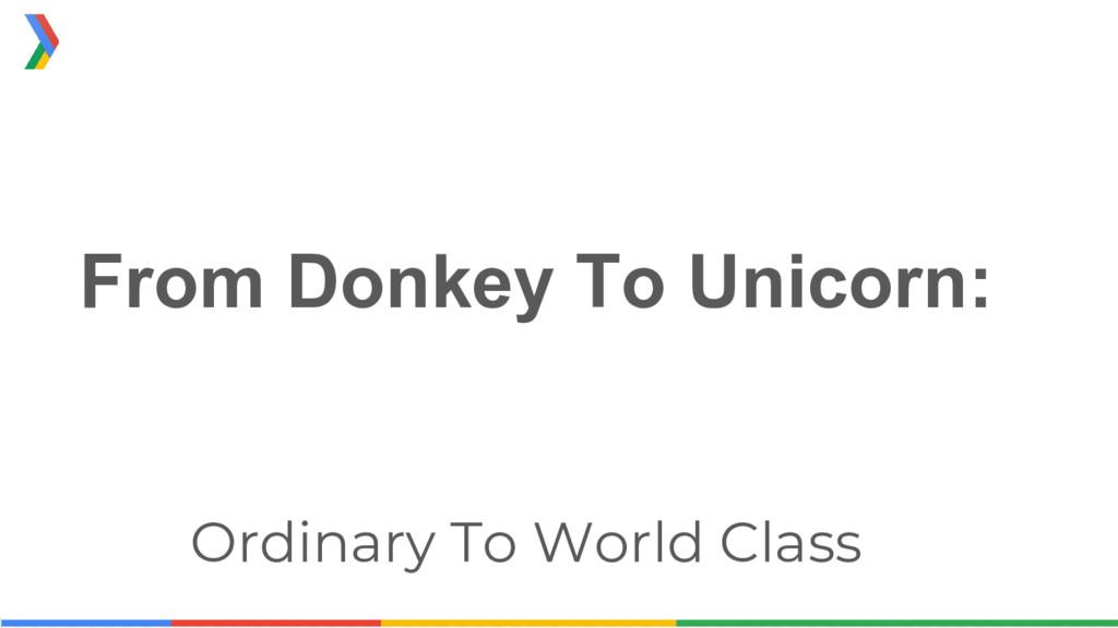 From Donkey To Unicorn: Ordinary To World Class