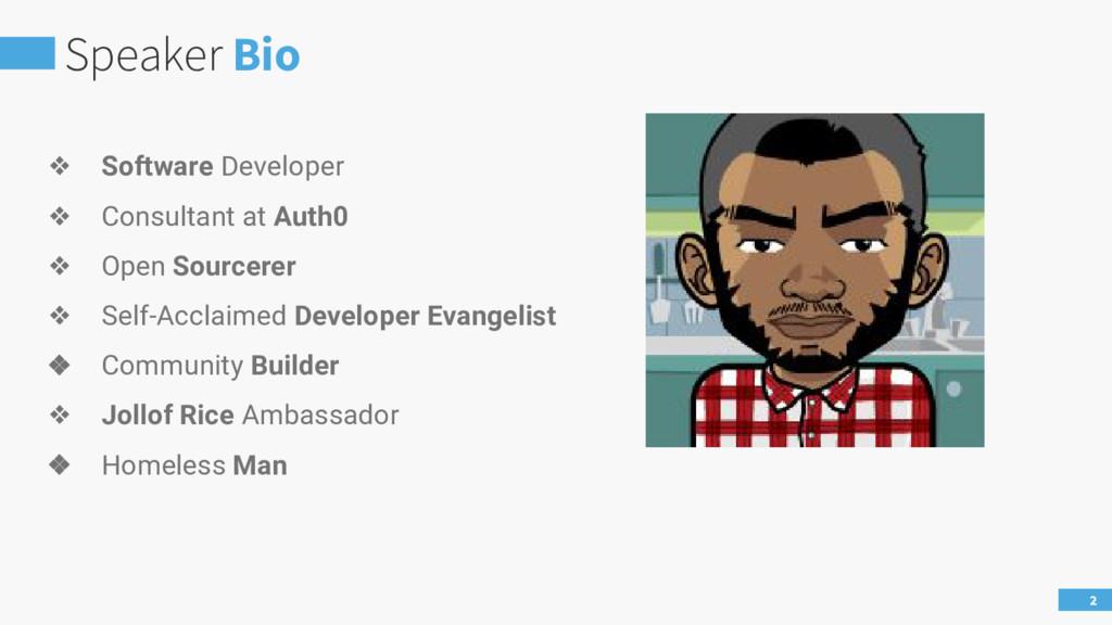 Speaker Bio 2 ❖ Software Developer ❖ Consultant...