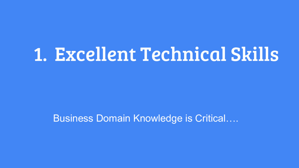 1. Excellent Technical Skills Business Domain K...