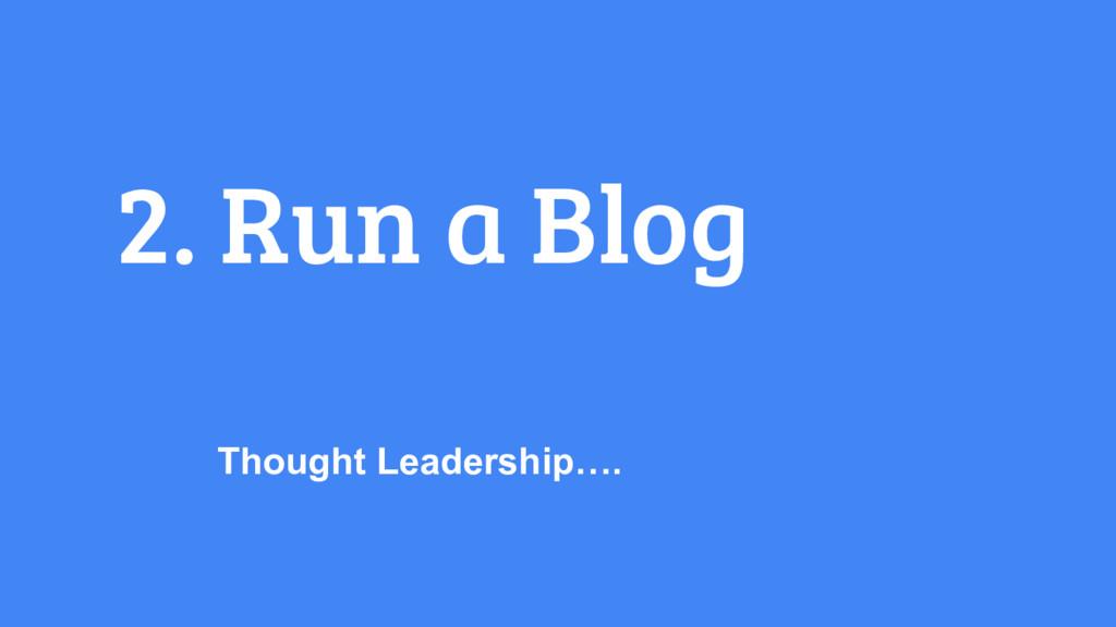 2. Run a Blog Thought Leadership….