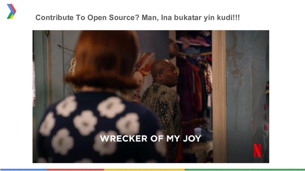 Contribute To Open Source? Man, Ina bukatar yin...