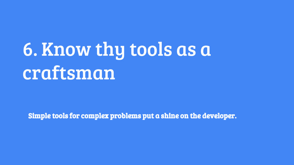 6. Know thy tools as a craftsman Simple tools f...