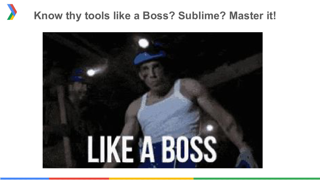 Know thy tools like a Boss? Sublime? Master it!