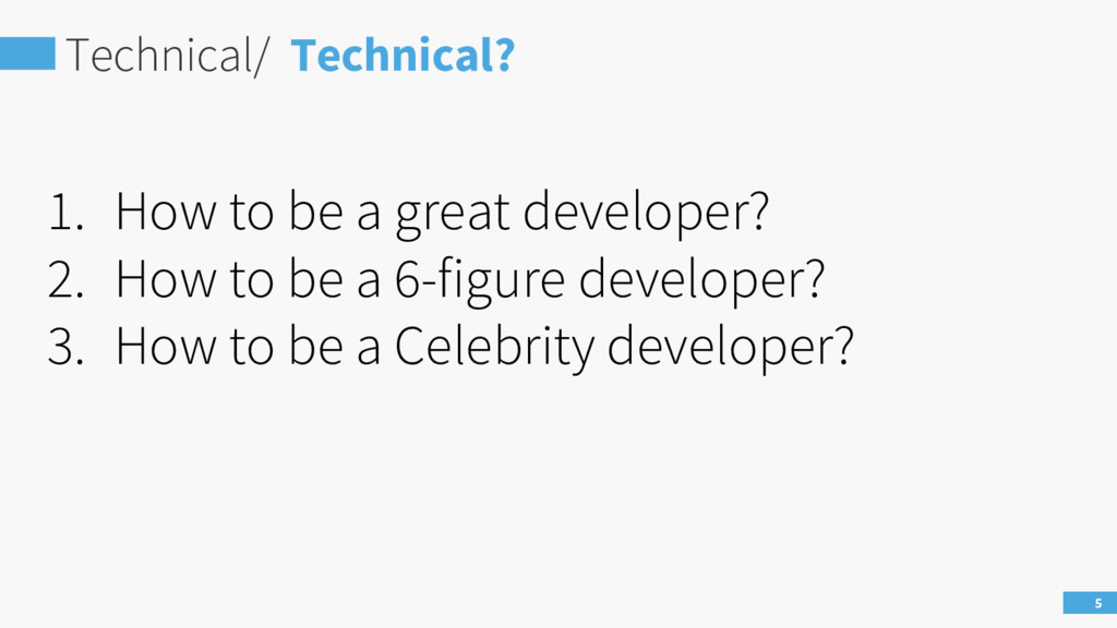 Technical/ Technical? 5 1. How to be a great de...