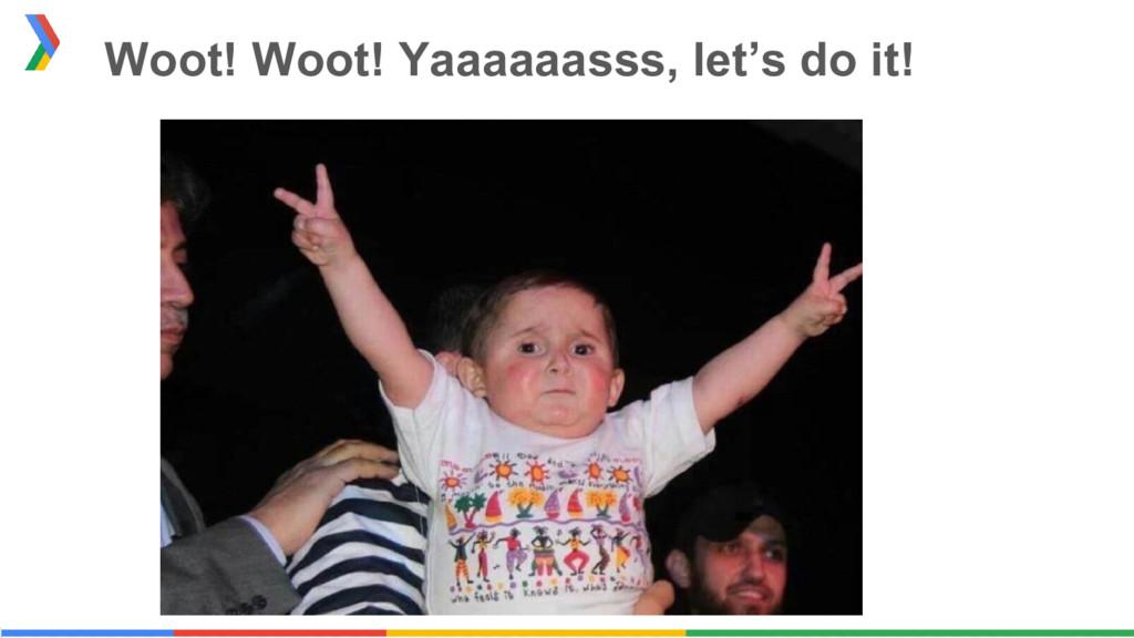 Woot! Woot! Yaaaaaasss, let's do it!