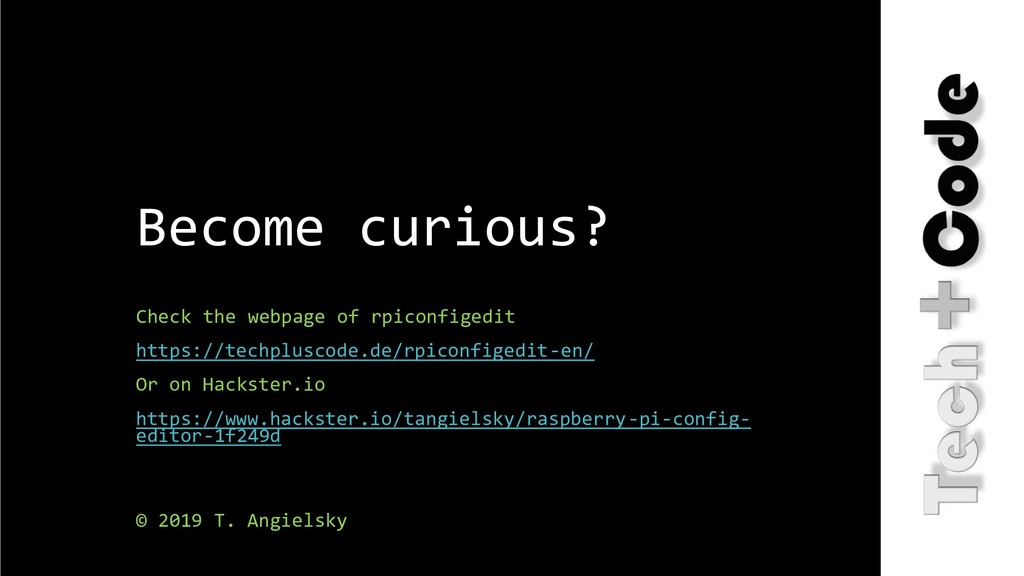 Become curious? Check the webpage of rpiconfige...