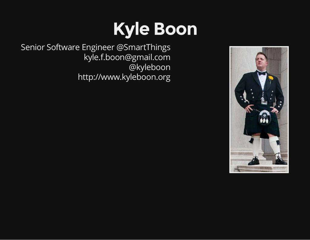 Kyle Boon Senior Software Engineer @SmartThings...