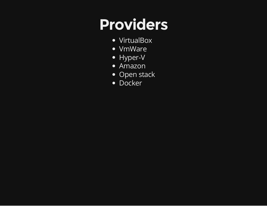 Providers VirtualBox VmWare Hyper-V Amazon Open...
