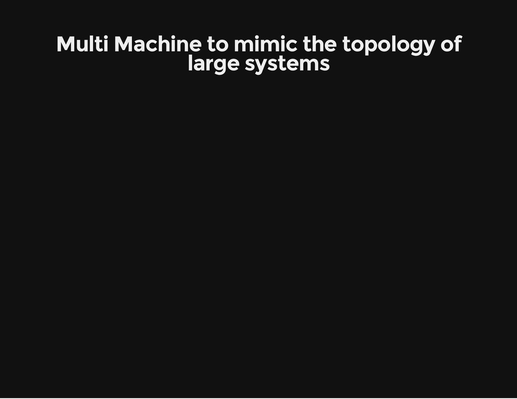 Multi Machine to mimic the topology of large sy...