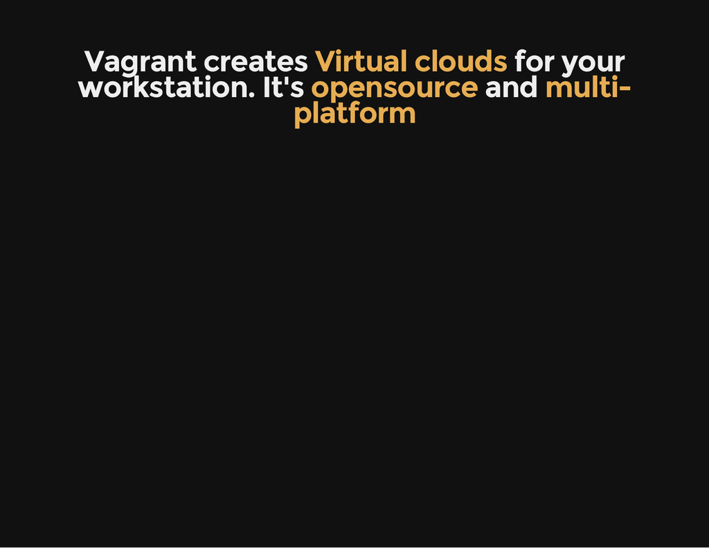 Vagrant creates Virtual clouds for your worksta...