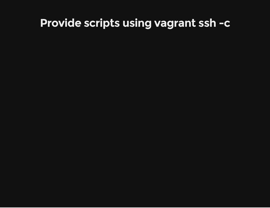 Provide scripts using vagrant ssh -c