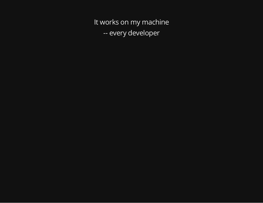 It works on my machine -- every developer
