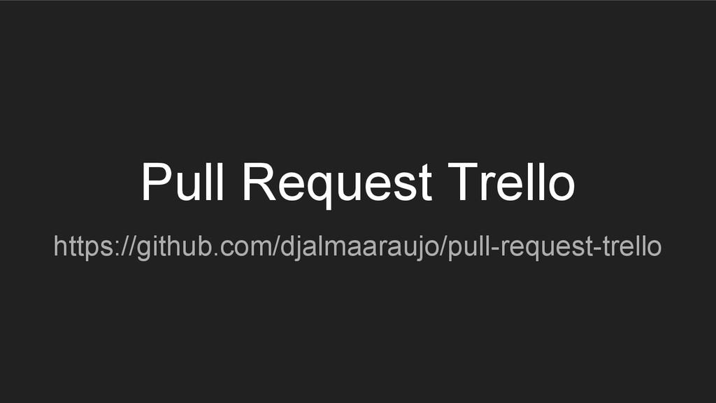 Pull Request Trello https://github.com/djalmaar...