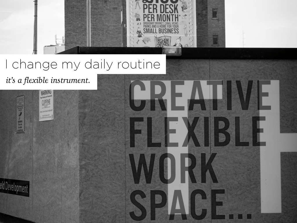 it's a flexible instrument. I change my daily r...