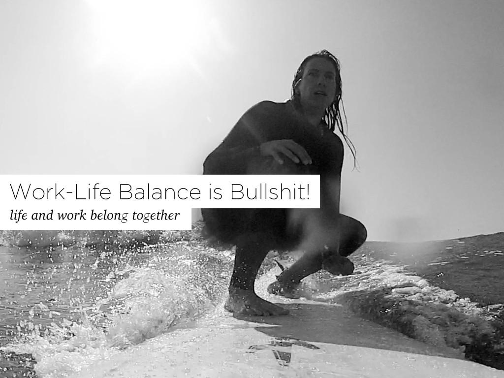 life and work belong together Work-Life Balance...