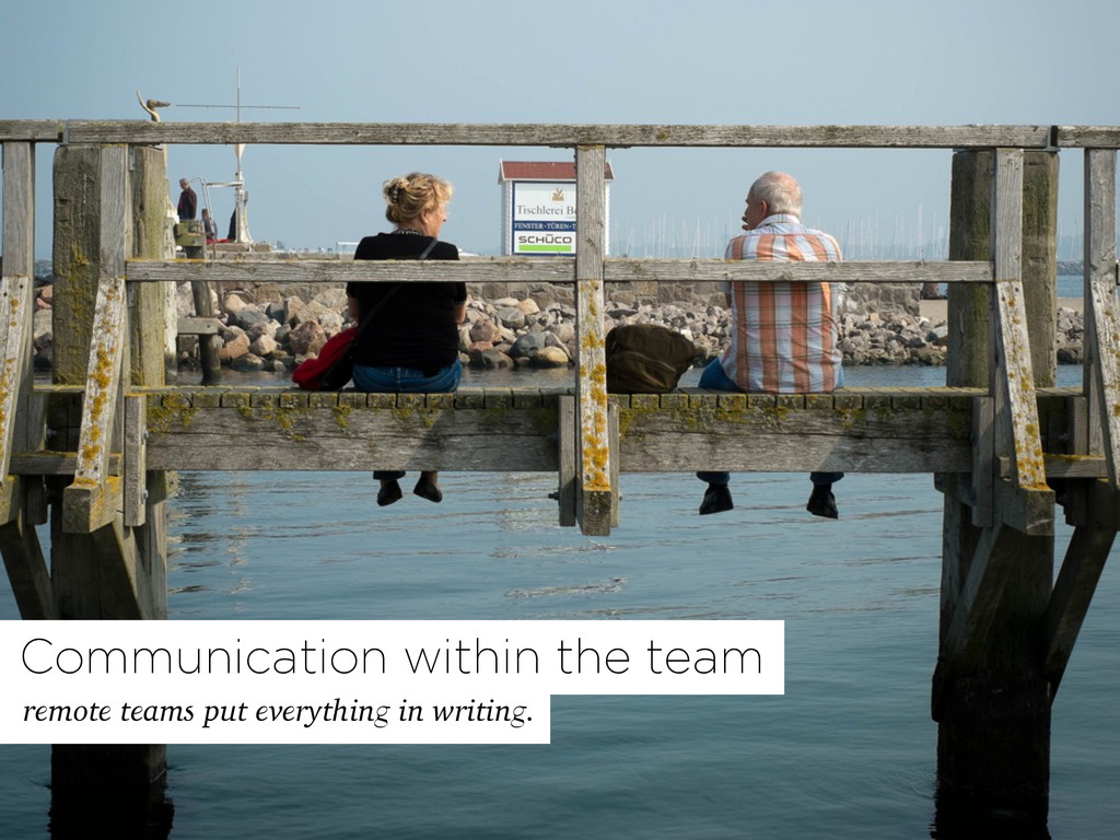 remote teams put everything in writing. Communi...