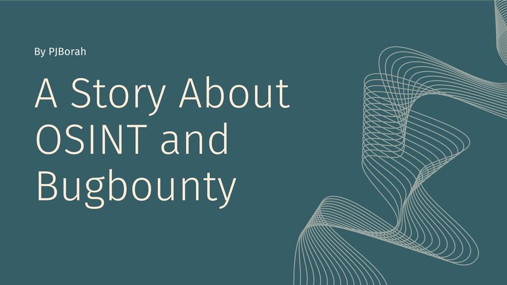 A Story About OSINT and Bugbounty By PJBorah