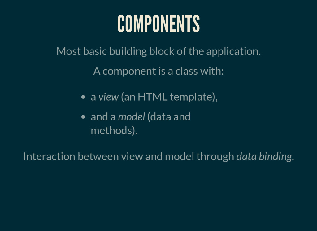 COMPONENTS Most basic building block of the app...