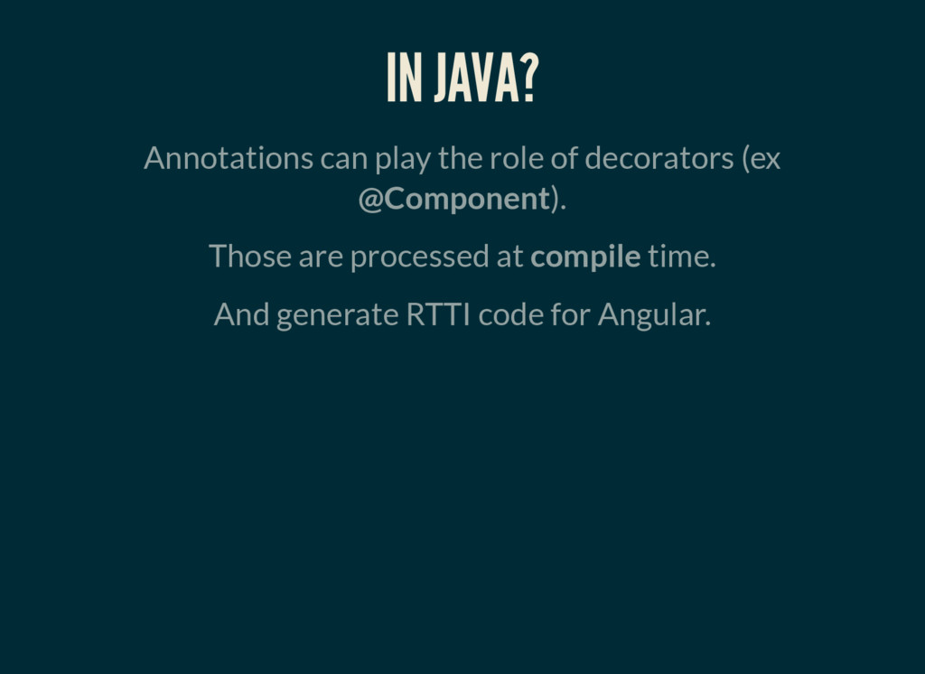 IN JAVA? Annotations can play the role of decor...