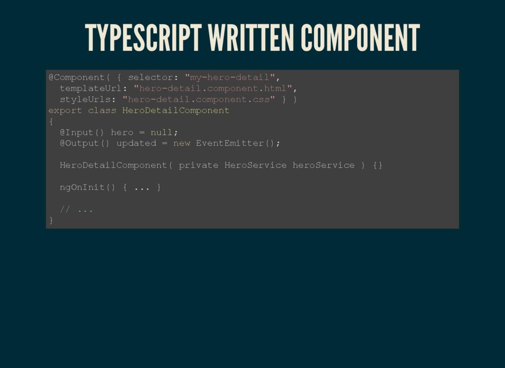 TYPESCRIPT WRITTEN COMPONENT @Component( { sele...