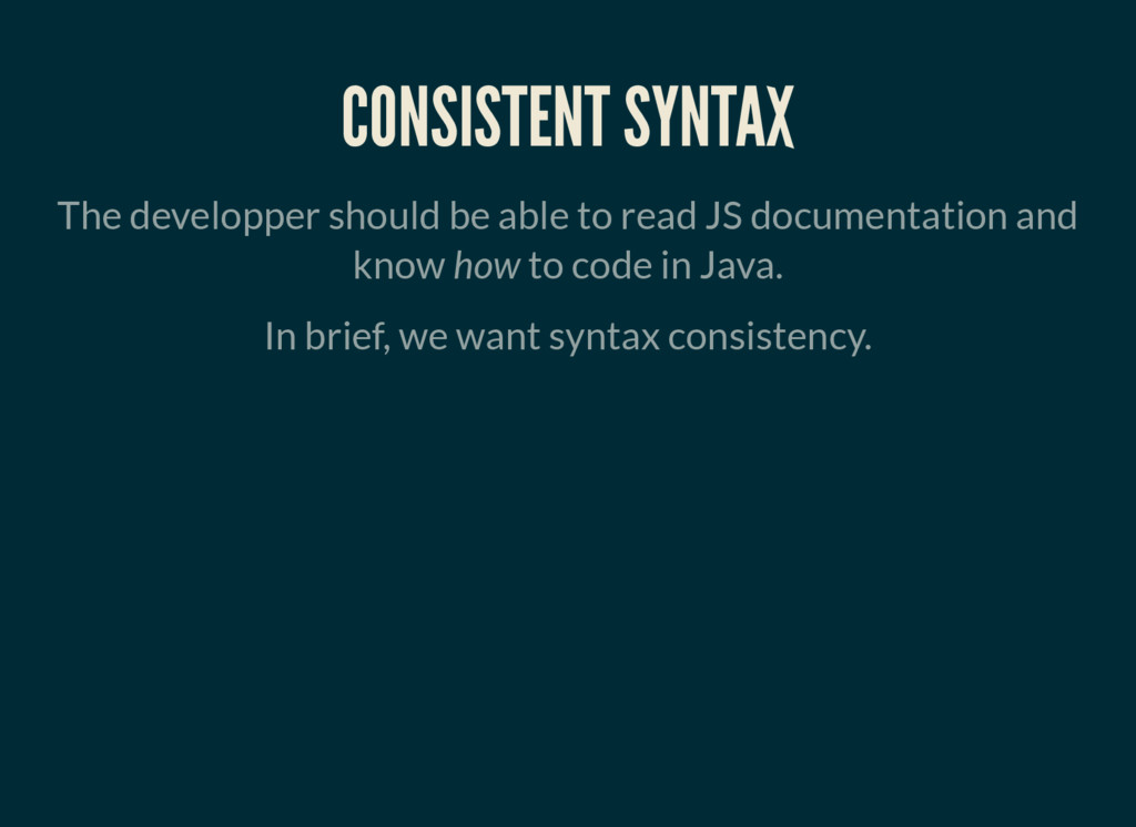 CONSISTENT SYNTAX The developper should be able...