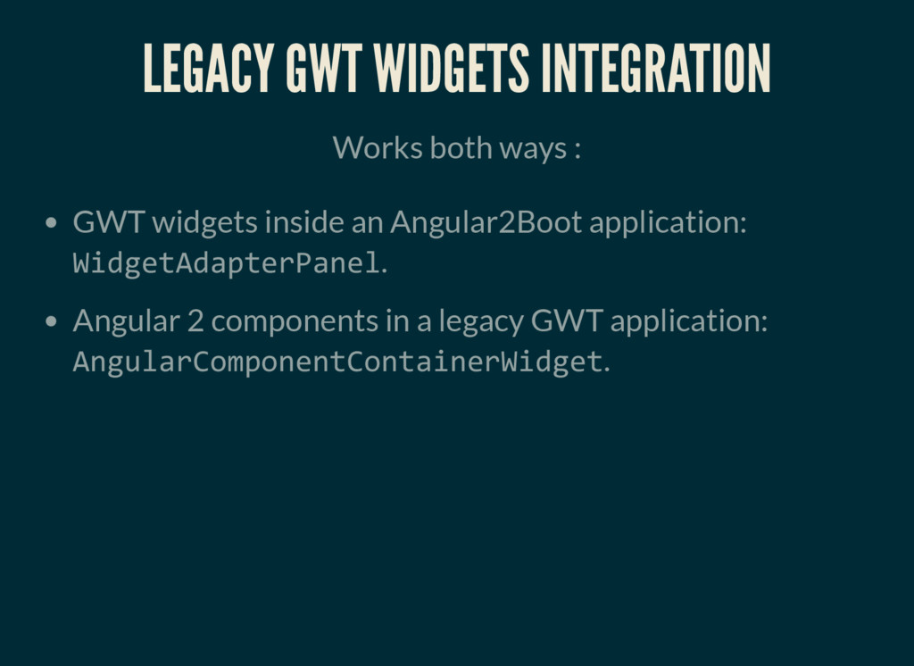 LEGACY GWT WIDGETS INTEGRATION Works both ways ...