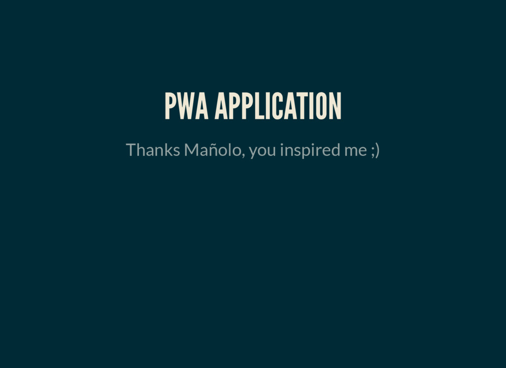 PWA APPLICATION Thanks Mañolo, you inspired me ...