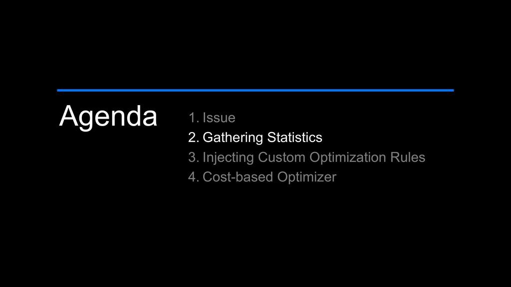 Agenda 1. Issue 2. Gathering Statistics 3. Inje...