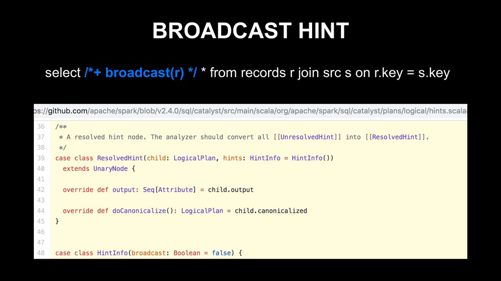BROADCAST HINT select /*+ broadcast(r) */ * fro...