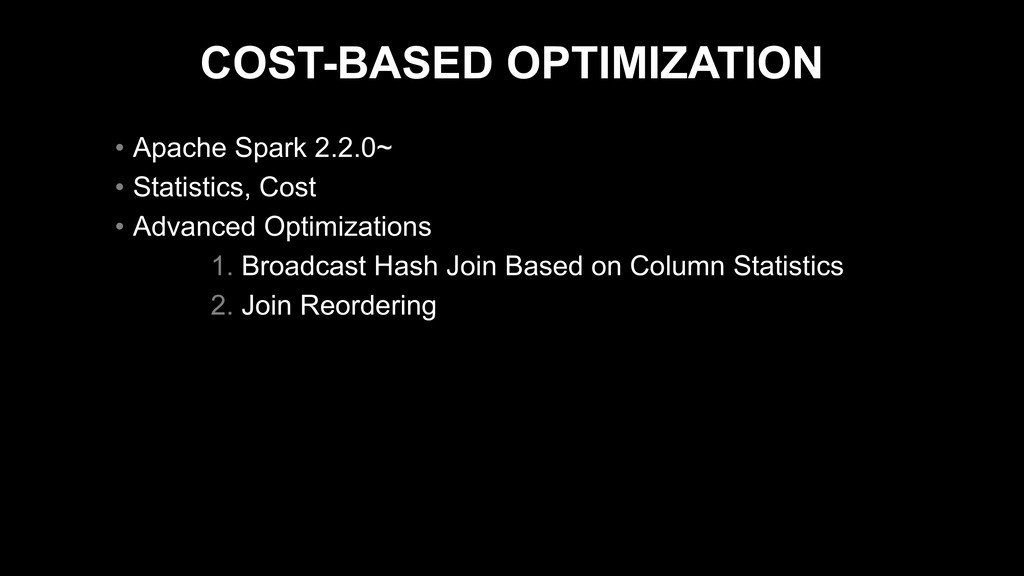 COST-BASED OPTIMIZATION • Apache Spark 2.2.0~ •...