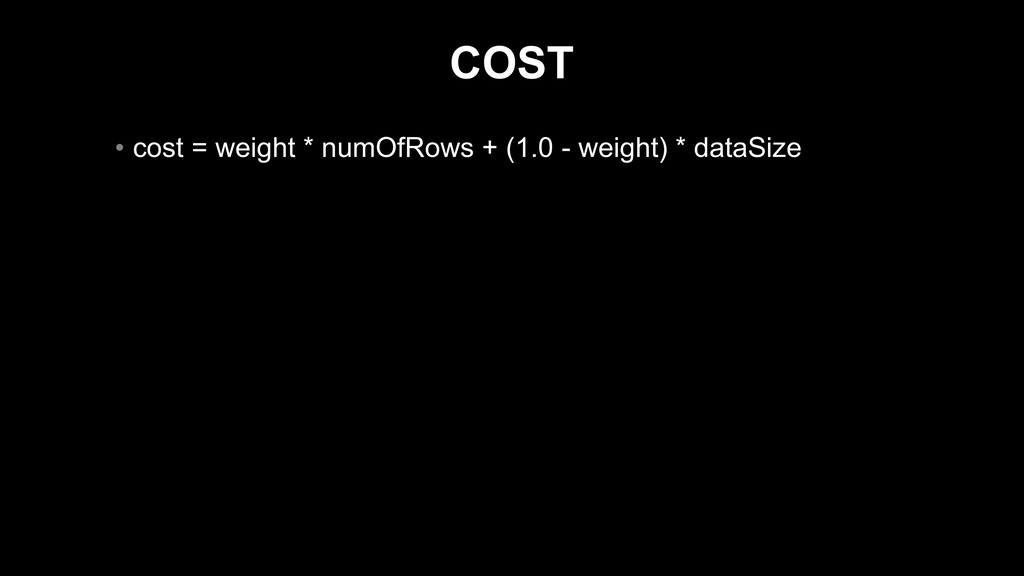COST • cost = weight * numOfRows + (1.0 - weigh...