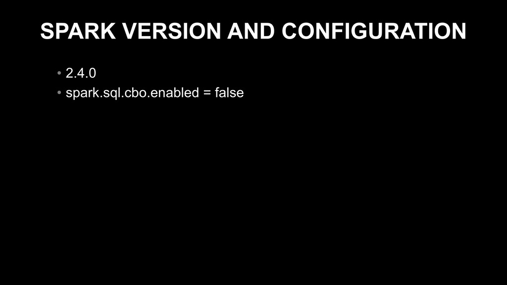SPARK VERSION AND CONFIGURATION • 2.4.0 • spark...