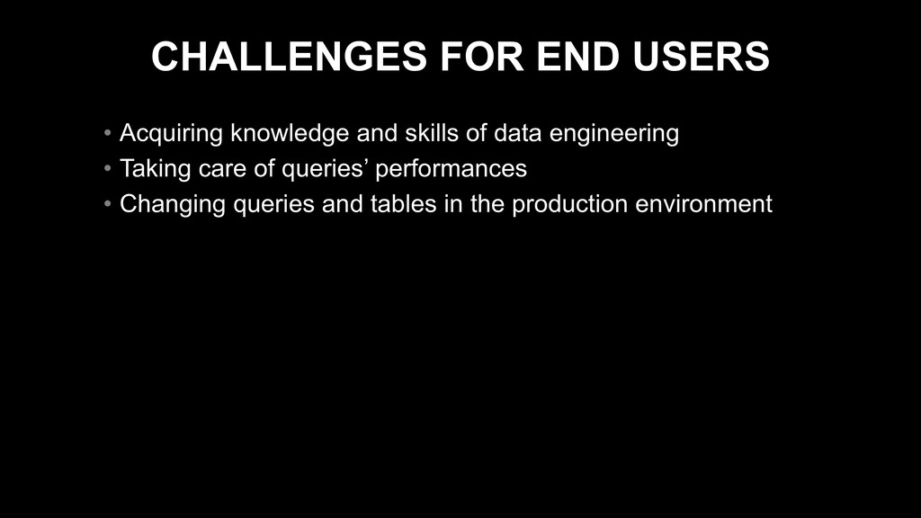 CHALLENGES FOR END USERS • Acquiring knowledge ...