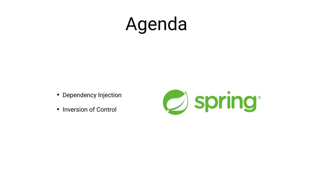 Agenda • Dependency Injection • Inversion of Co...