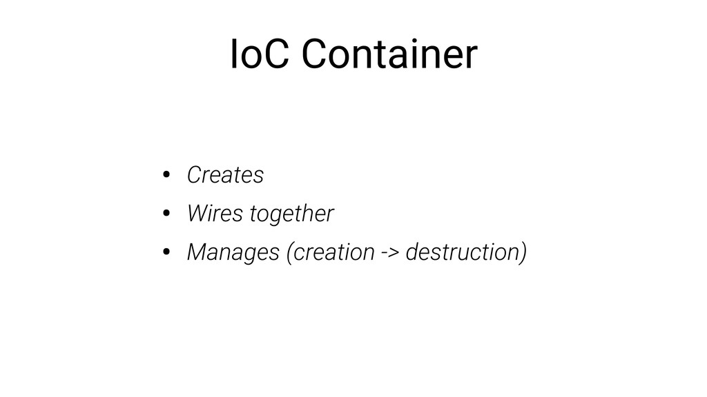 IoC Container • Creates • Wires together • Mana...