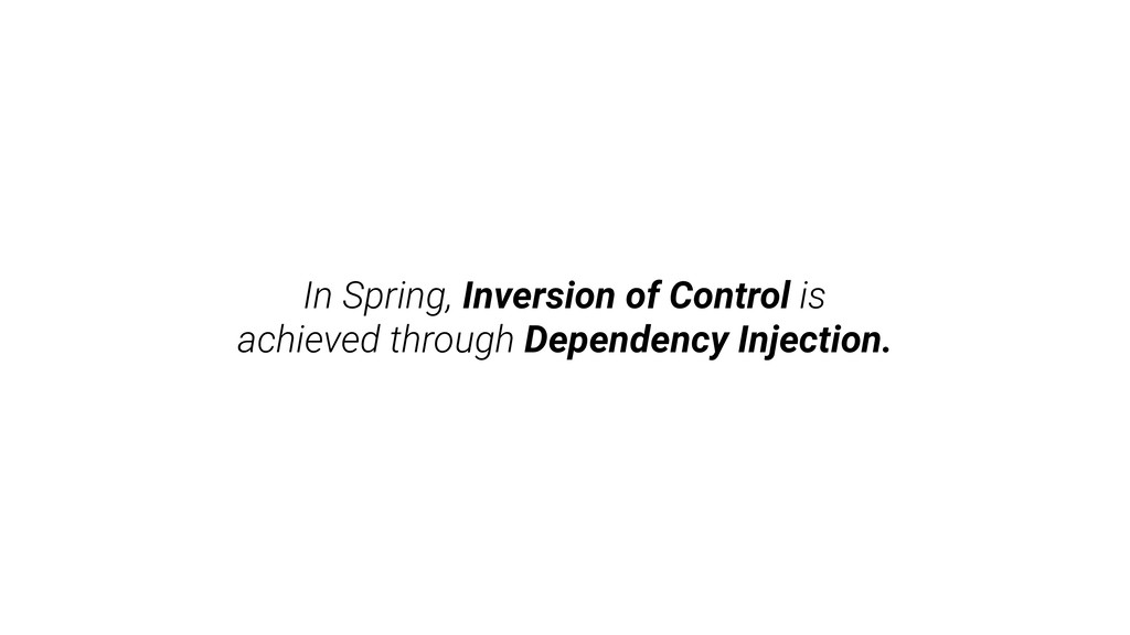 In Spring, Inversion of Control is achieved thr...