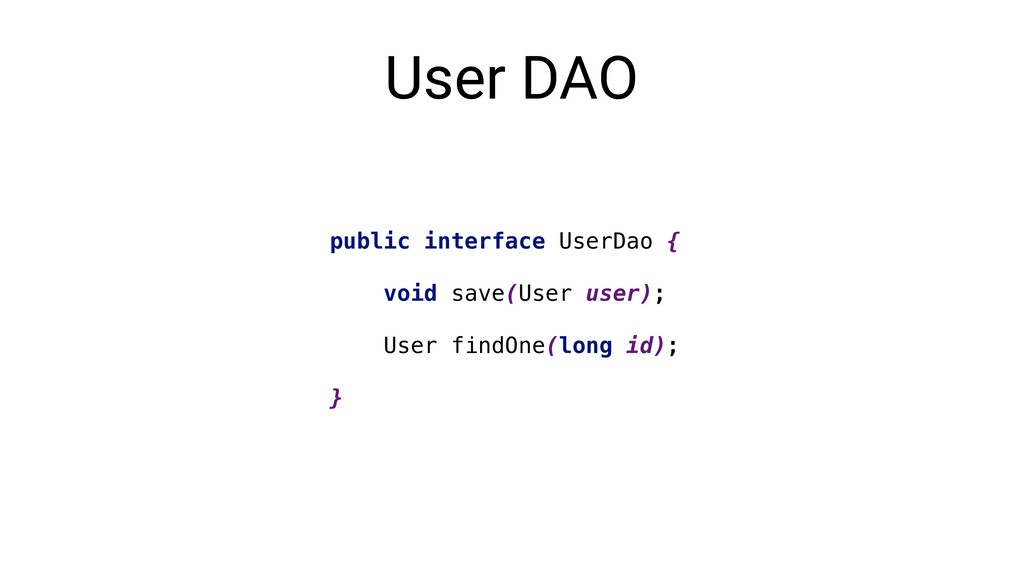 User DAO public interface UserDao { void save(U...