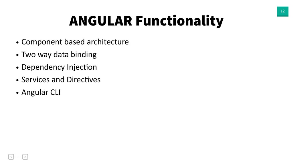 ANGULAR Functionality 12 • Component based arch...